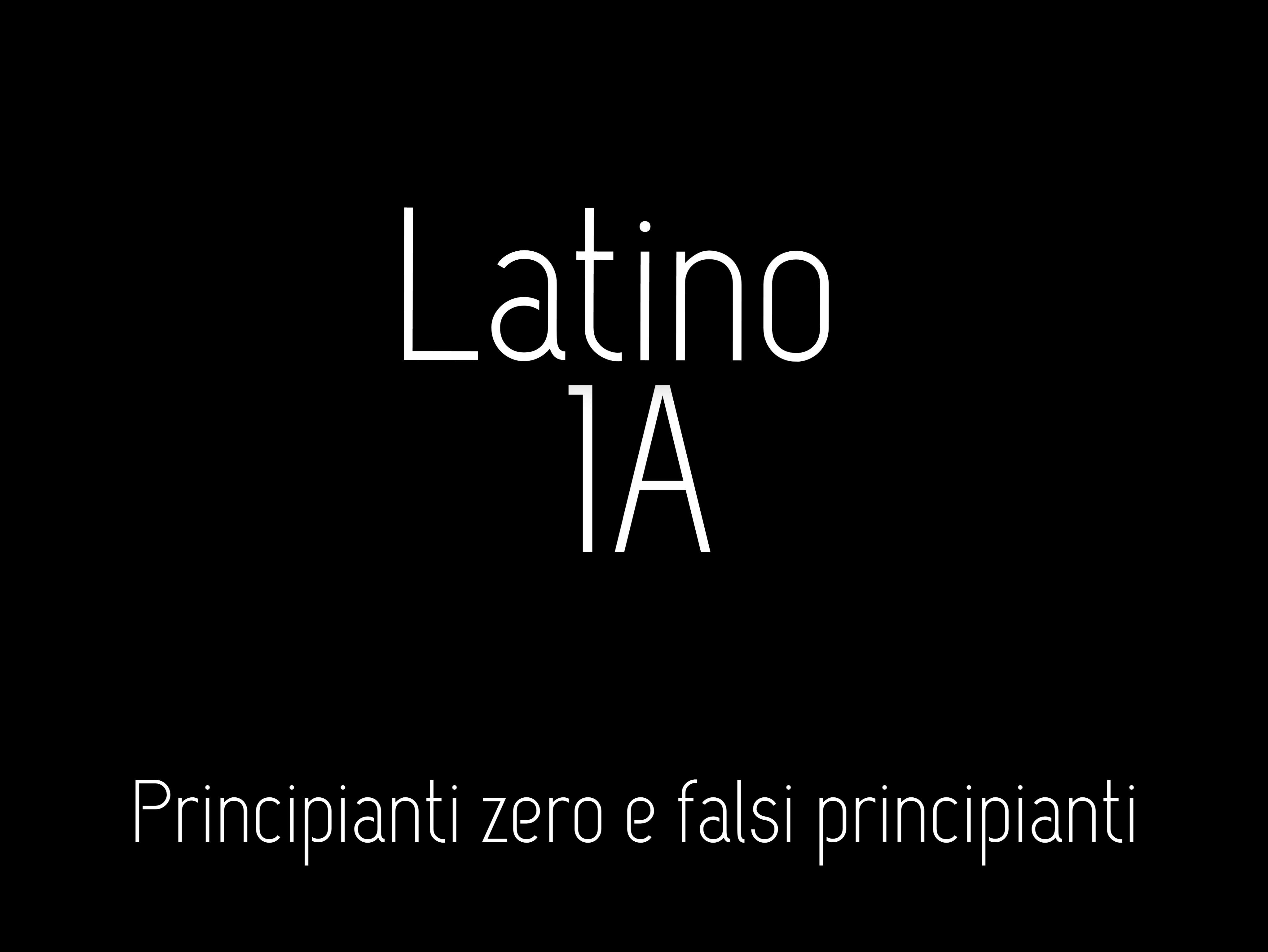 LATINO 1A - PRIMO ANNO - PRINCIPIANTI